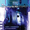 Cyberman - 1.1 Scorpius Audiobook by Nicholas Briggs Narrated by Nicholas Briggs, Sarah Mowat, Mark McDonnell, Ian Brooker, Toby Longworth, Barnaby Edwards