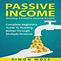 Passive Income: Develop a Passive Income Empire Audiobook by Simon Wolf Narrated by Martin James