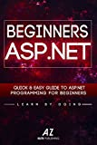 ASP.NET: Learn ASP.NET MVC FAST - The Ultimate Crash Course to Learning the Basics of the ASP.NET Web Programming Language in No Time