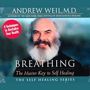 Breathing: The Master Key to Self Healing | [Andrew Weil]