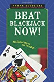 Beat Blackjack Now!: The Easiest Way to Get the Edge!