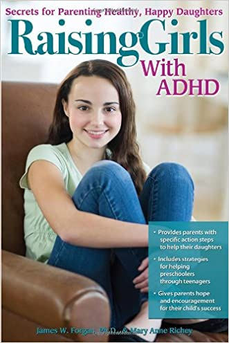 Raising Girls with ADHD: Secrets for Parenting Healthy, Happy Daughters written by James W. Forgan Ph.D.
