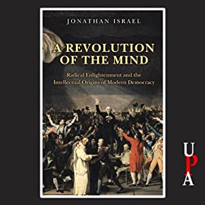 A Revolution of the Mind: Radical Enlightenment and the Intellectual Origins of Modern Democracy | [Jonathan Israel]