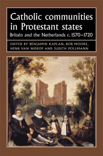Catholic Communities in Protestant States: Britain and the Netherlands c.1570-1720 (Studies in Early Modern European History)