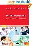 Die Pharmaindustrie: Einblick, Durchb...