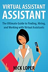 Virtual Assistant Assistant: The Ultimate Guide to Finding, Hiring, and Working with Virtual Assistants (English Edition)