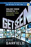 Get Seen: Online Video Secrets to Building Your Bu...