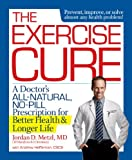 The Exercise Cure: A Doctors All-Natural, No-Pill Prescription for Better Health and Longer Life