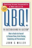 QBQ! The Question Behind the Question: Practicing Personal Accountability at Work and in Life (0399152334) by John G. Miller