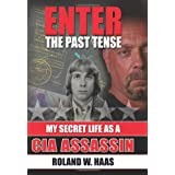 Enter the Past Tense: My Secret Life as a CIA Assassin ~ Roland W. Haas