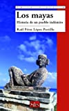 img - for Los Mayas/ The Mayas: Historia de un pueblo indomito/ History of an Indomitable Town (Spanish Edition) book / textbook / text book
