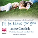 I'll Be There For You Audiobook by Louise Candlish Narrated by Julie Maisey