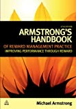 Michael Armstrong Armstrong's Handbook of Reward Management Practice: Improving Performance Through Reward