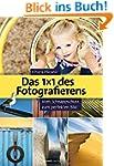 Das 1X1 des Fotografierens: Vom Schna...