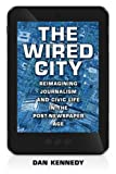 The Wired City: Reimagining Journalism and Civic Life in the Post-newspaper Age (1625340052) by Dan Kennedy