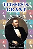 Ulysses S. Grant (United States Presidents (Enslow)) (076602038X) by Schuman, Michael A.