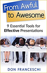 From Awful To Awesome: 9 Essential Tools For Effective Presentations by Don Franceschi ebook deal