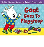 Julia Donaldson [(Goat Goes to Playgroup)] [Author: Julia Donaldson] published on (March, 2012)