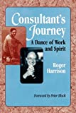 Consultant's Journey: A Dance of Work and Spirit (0979170079) by Roger Harrison