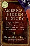 Americas Hidden History: Untold Tales of the First Pilgrims, Fighting Women, and Forgotten Founders Who Shaped a Nation