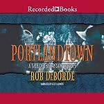 Portlandtown: A Tale of the Oregon Wyldes | Rob DeBorde