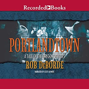 Portlandtown: A Tale of the Oregon Wyldes | [Rob DeBorde]