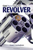 Amazon.com: Gun Digest Book of the Revolver [Paperback]: Grant Cunningham: Books