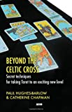 img - for Beyond the Celtic Cross: Secret Techniques for Taking Tarot to an Exciting New Level book / textbook / text book