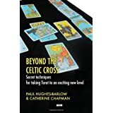 Beyond the Celtic Cross: Secret Techniques for Taking Tarot to an Exciting New Level ~ Paul Hughes-Barlow
