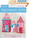 Pretty Patchwork Gifts: Over 25 simpl...