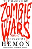 The Making of Zombie Wars: A Novel