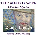 The Aikido Caper: A Parker Mystery, Book 1 (       UNABRIDGED) by Daniel Linden Narrated by Charles Hinckley