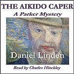 The Aikido Caper: A Parker Mystery, Book 1 | Daniel Linden