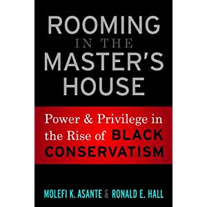 Rooming in the master's house : power and privilege in the rise of Black conservatism