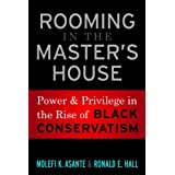 Rooming in the Master&#39;s House: Power and Privilege in the Rise of Black Conservatism ~ Molefi Kete Asante