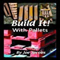 Build It!.... with Pallets