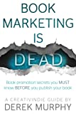 img - for Book Marketing is Dead: book promotion secrets you MUST know BEFORE you publish your book. book / textbook / text book
