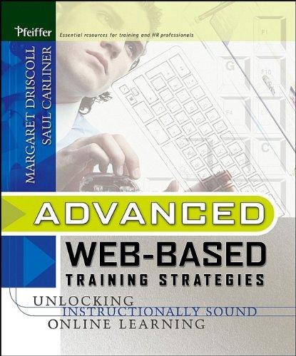 Advanced Web-Based Training Strategies, Driscoll, Margaret; Carliner, Saul