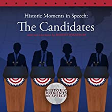 Historic Moments in Speech: The Candidates Speech by  The Speech Resource Company,  The Speech Resource Company - producer Narrated by Robert Wikstrom