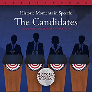 Historic Moments in Speech: The Candidates Rede von  The Speech Resource Company,  The Speech Resource Company - producer Gesprochen von: Robert Wikstrom