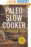 Paleo Slow Cooker: 75 Easy, Healthy,...