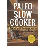 Paleo Slow Cooker: 75 Easy, Healthy, and Delicious Gluten-Free Paleo Slow Cooker Recipes for a Paleo Diet ~ John Chatham