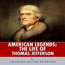 American Legends: The Life of Thomas Jefferson (       UNABRIDGED) by Charles River Editors Narrated by Anthony Riggs