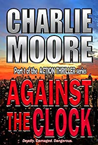 (FREE on 3/12) Against The Clock: An Action Thriller: #1 In The Action Thriller Series by charlie Moore - http://eBooksHabit.com