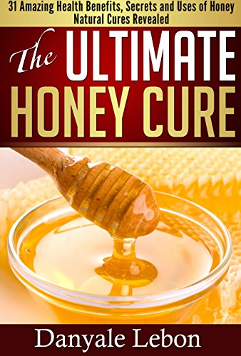 natural-living-the-ultimate-honey-cure-31-amazing-health-benefits-secrets-and-uses-of-honey-natural-