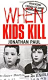 Jonathan Paul When Kids Kill: Unthinkable Crimes of Lost Innocence (Virgin True Crime)