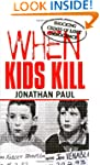 When Kids Kill: Unthinkable Crimes of...