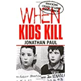 When Kids Kill: Unthinkable Crimes of Lost Innocence (Virgin True Crime)by Jonathan Paul