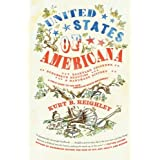 United States Of Americana: Backyard Chickens, Burlesque Beauties, and Handmade Bitters: A Field Guide to the New American Roots Movementby Kurt B Reighley