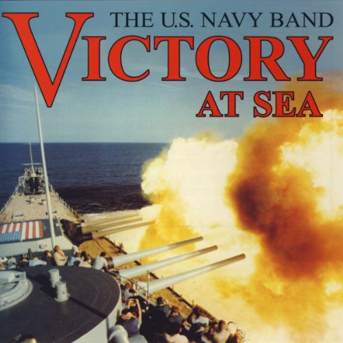 Victory at Sea by John [Film Composer] Williams, Emil Nikolaus von Reznicek, Jeffrey A. Taylor, Roger Barsotti and John Philip Sousa
